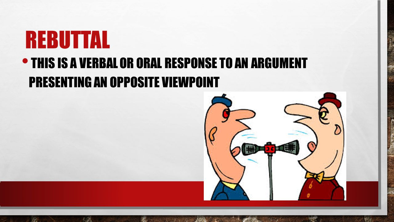 This is a verbal or oral response to an argument presenting an opposite viewpoint