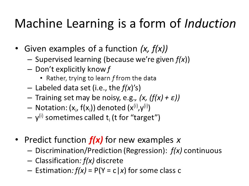 Machine Learning is a form of Induction