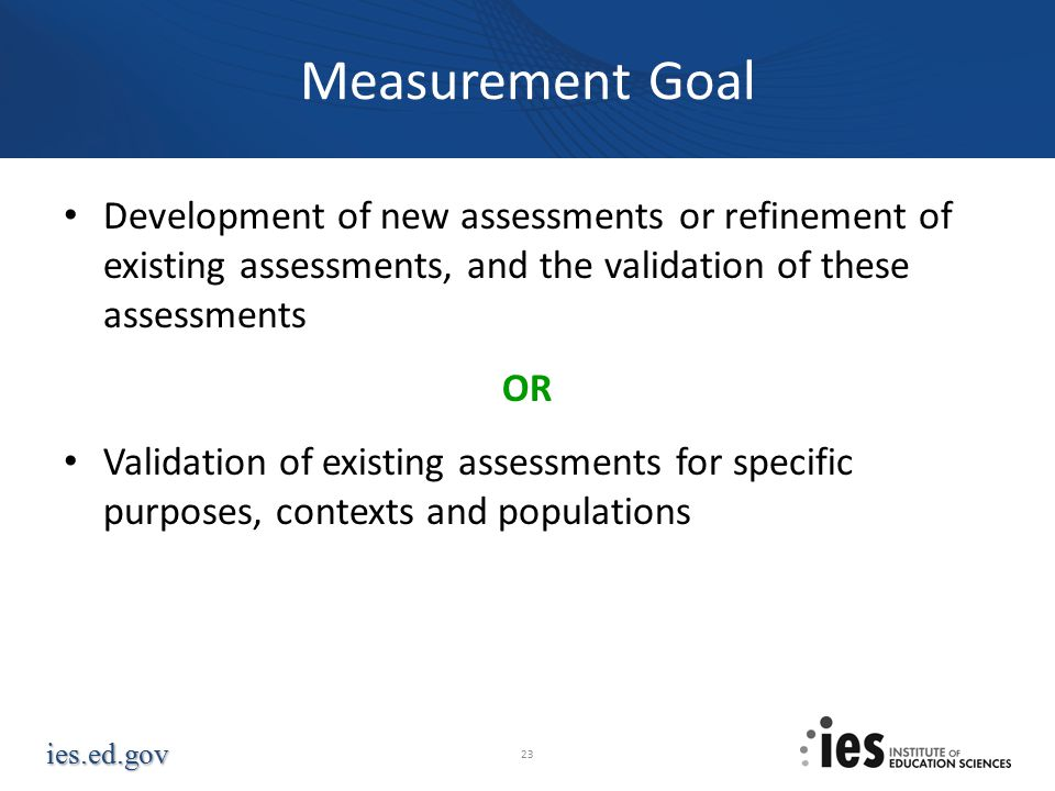 Measurement Goal Development of new assessments or refinement of existing assessments, and the validation of these assessments.