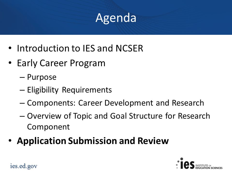 Agenda Introduction to IES and NCSER Early Career Program