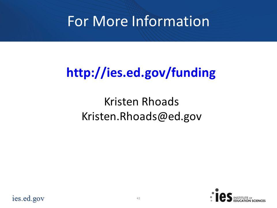 For More Information http://ies.ed.gov/funding Kristen Rhoads