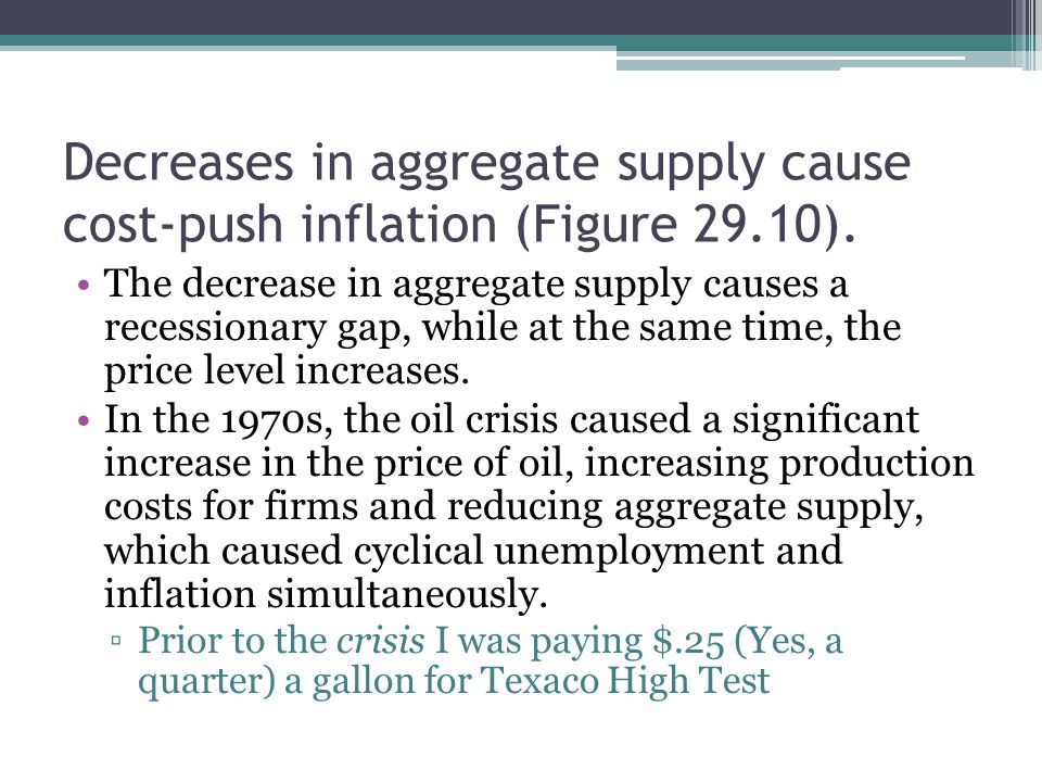 Decreases in aggregate supply cause cost-push inflation (Figure 29.10).