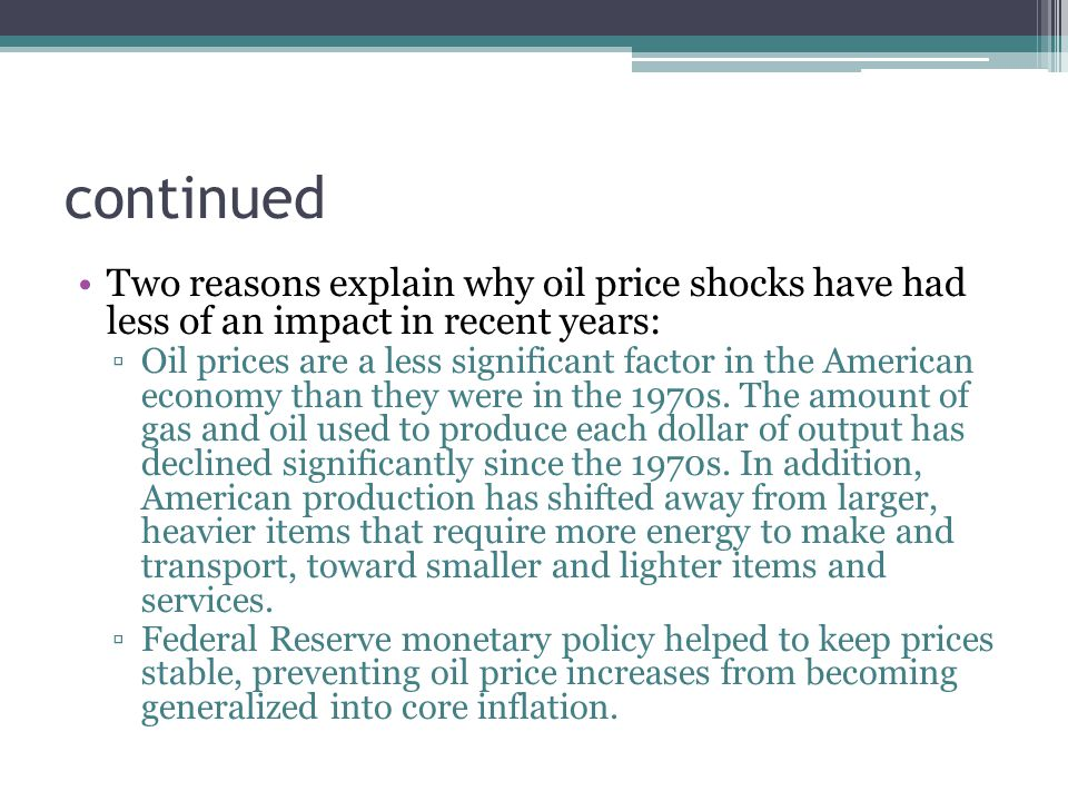 continued Two reasons explain why oil price shocks have had less of an impact in recent years: