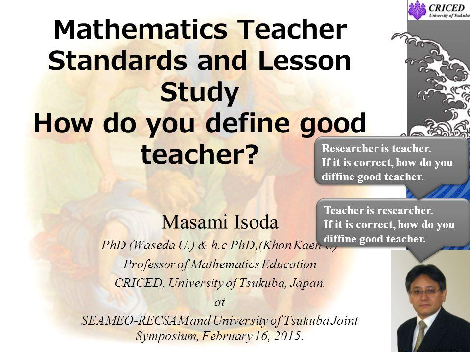 Mathematics Teacher Standards and Lesson Study How do you define good teacher