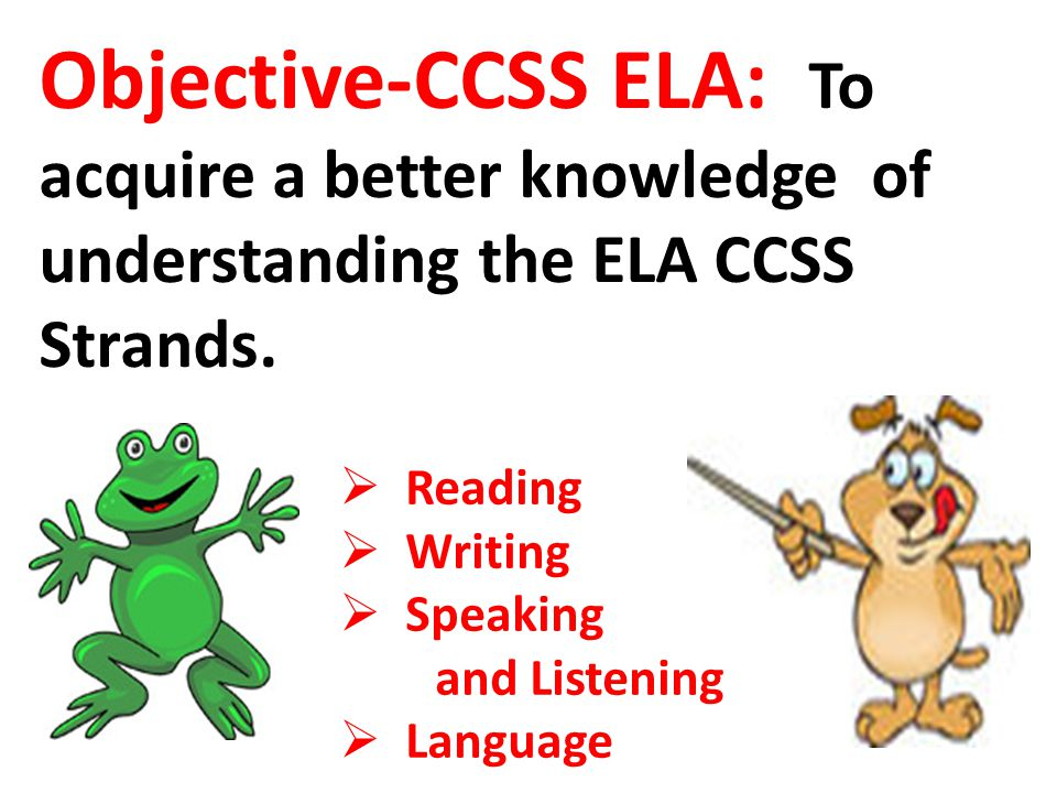 Objective-CCSS ELA: To acquire a better knowledge of understanding the ELA CCSS Strands.