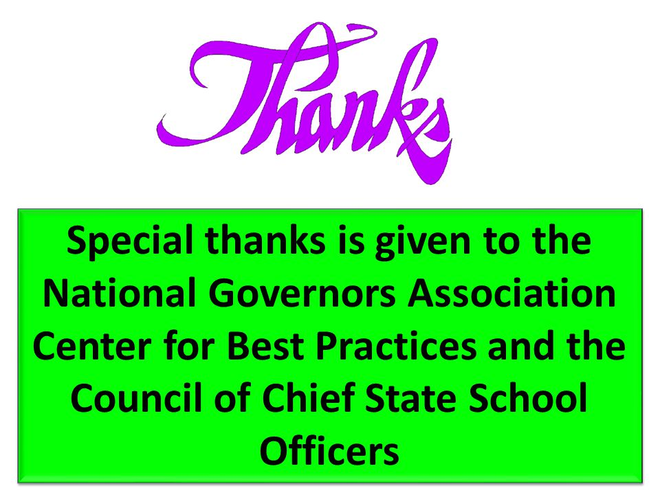 Special thanks is given to the National Governors Association Center for Best Practices and the Council of Chief State School Officers