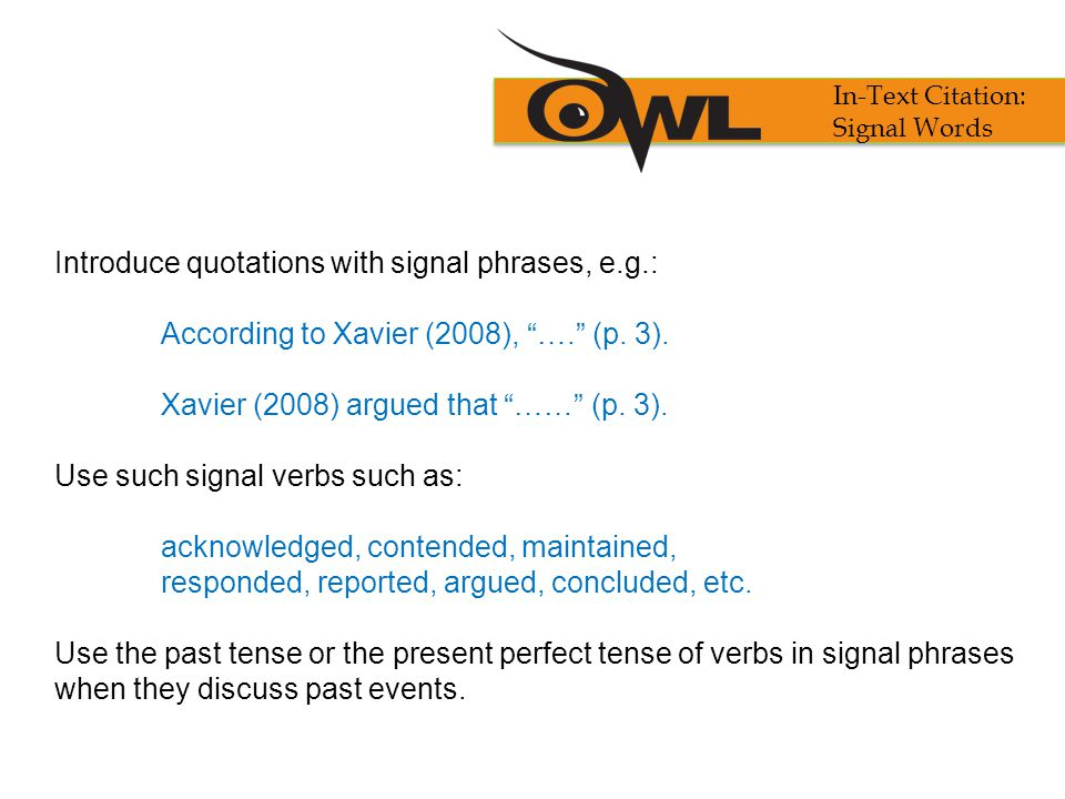 Introduce quotations with signal phrases, e.g.:
