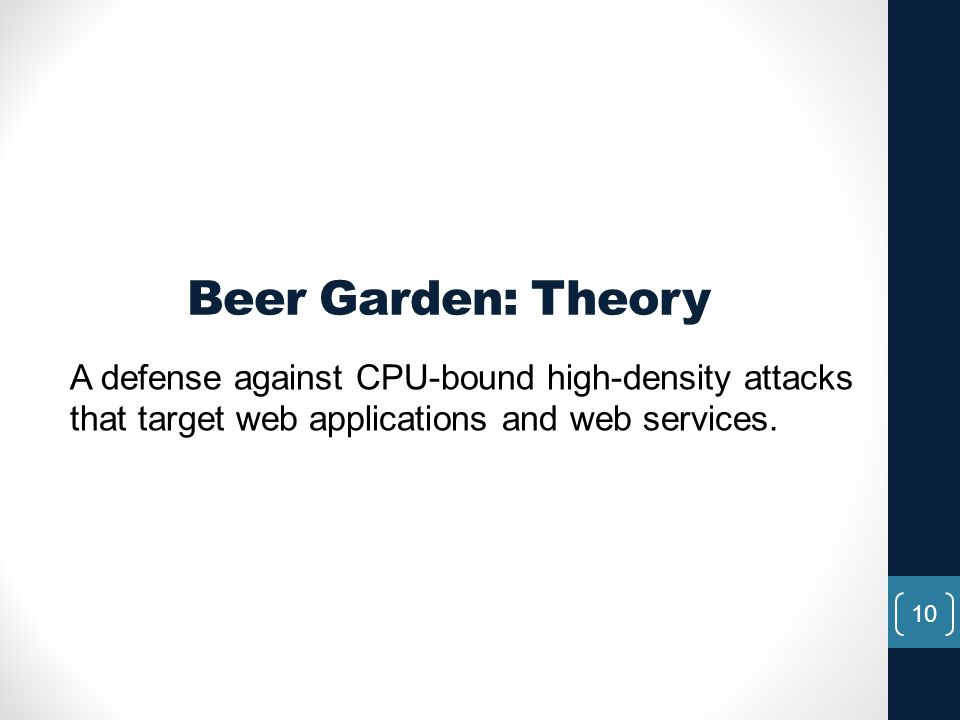 Beer Garden: Theory A defense against CPU-bound high-density attacks that target web applications and web services.