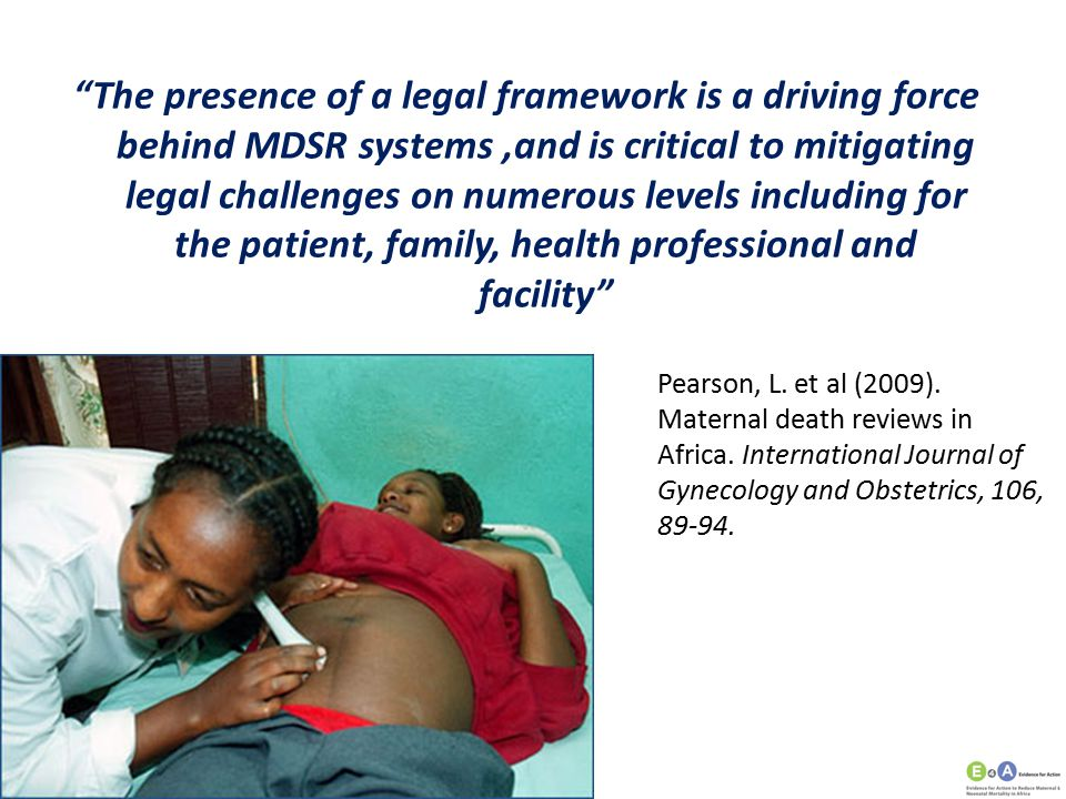 The presence of a legal framework is a driving force behind MDSR systems ,and is critical to mitigating legal challenges on numerous levels including for the patient, family, health professional and facility