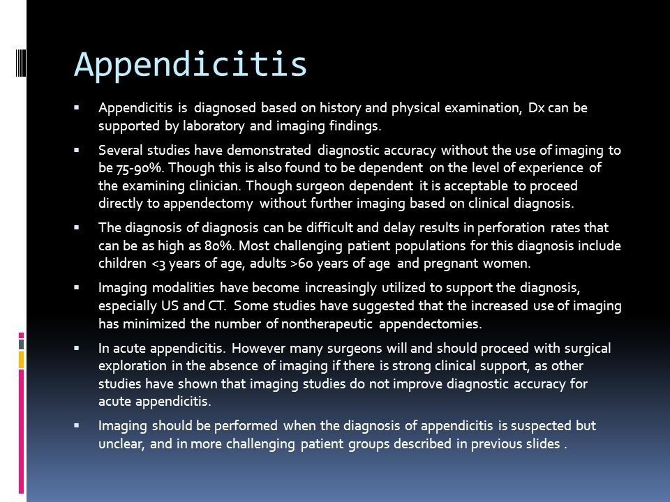 Appendicitis Appendicitis is diagnosed based on history and physical examination, Dx can be supported by laboratory and imaging findings.