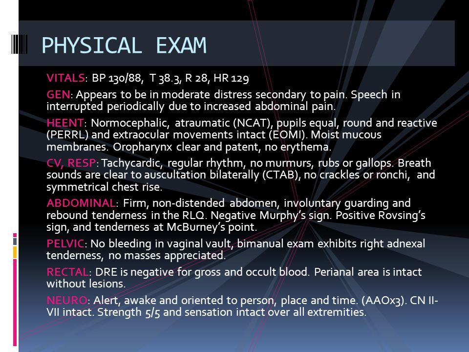 PHYSICAL EXAM VITALS: BP 130/88, T 38.3, R 28, HR 129