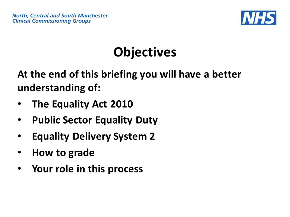 Objectives At the end of this briefing you will have a better understanding of: The Equality Act 2010.