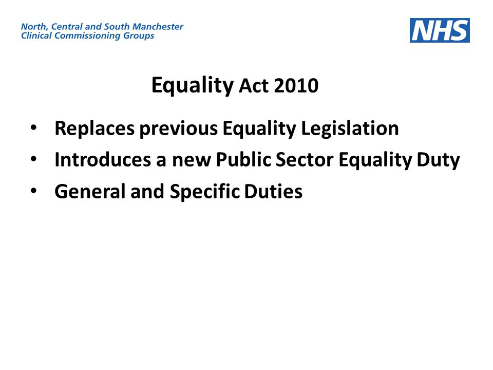 Equality Act 2010 Replaces previous Equality Legislation