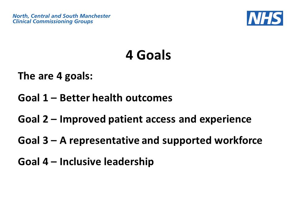 4 Goals The are 4 goals: Goal 1 – Better health outcomes