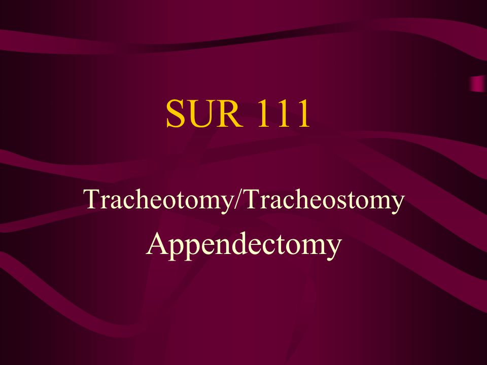 Tracheotomy/Tracheostomy Appendectomy