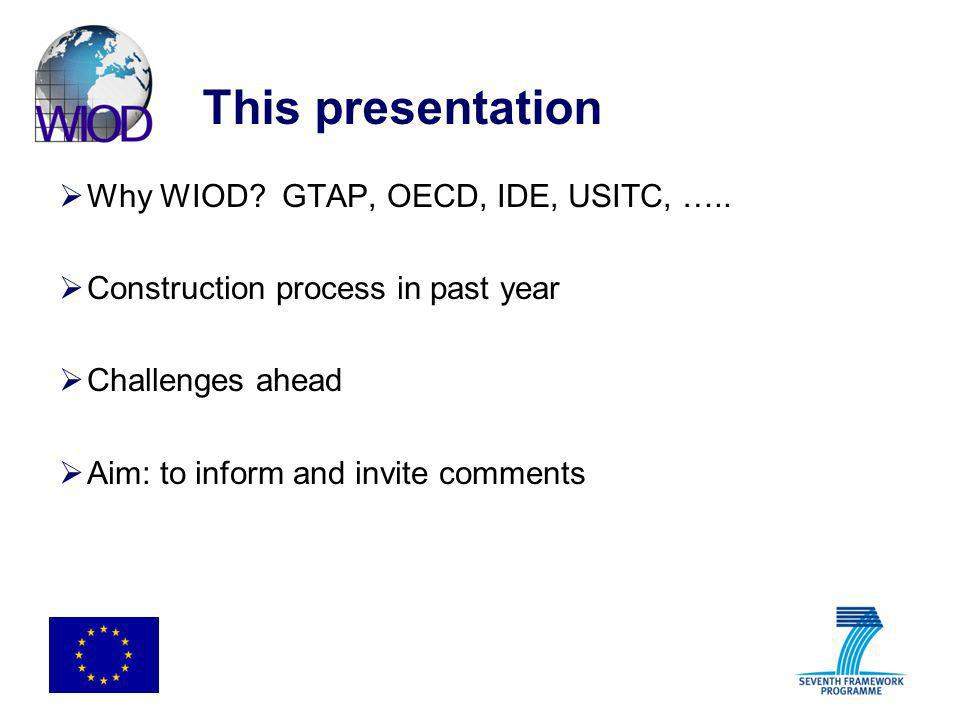 This presentation Why WIOD GTAP, OECD, IDE, USITC, …..