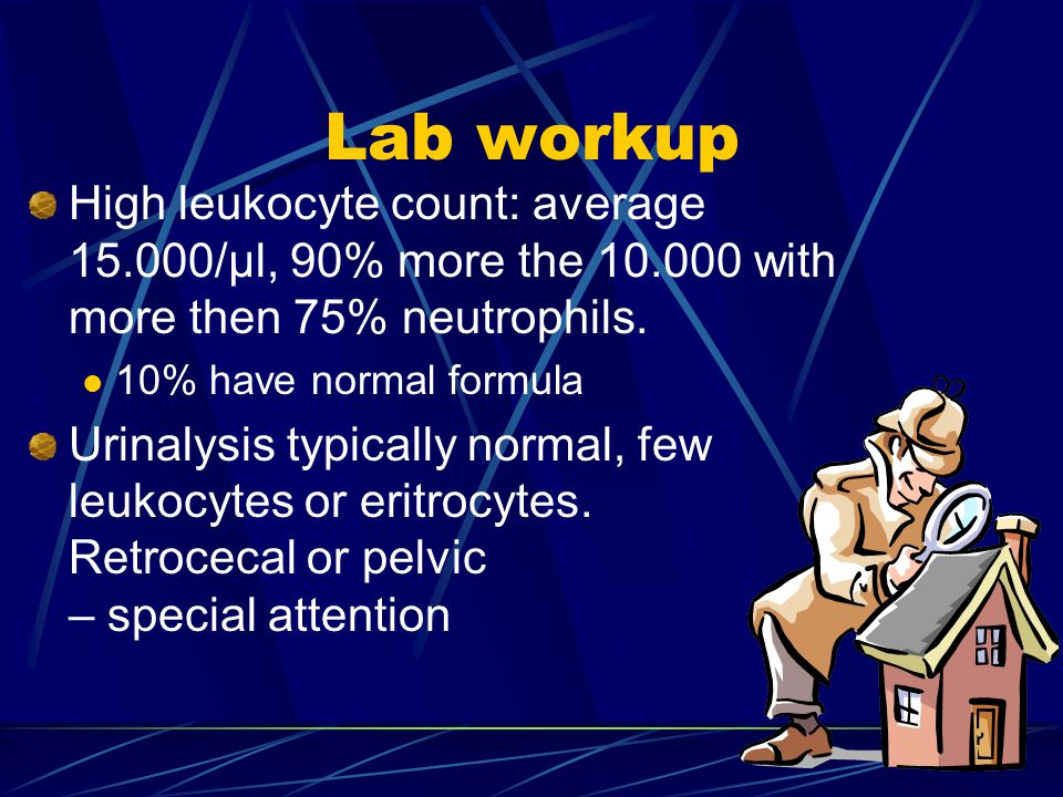 Lab workup High leukocyte count: average 15.000/μl, 90% more the 10.000 with more then 75% neutrophils.