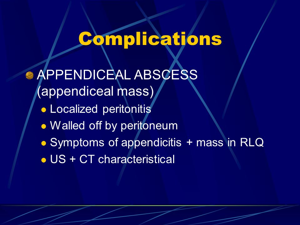 Complications APPENDICEAL ABSCESS (appendiceal mass)