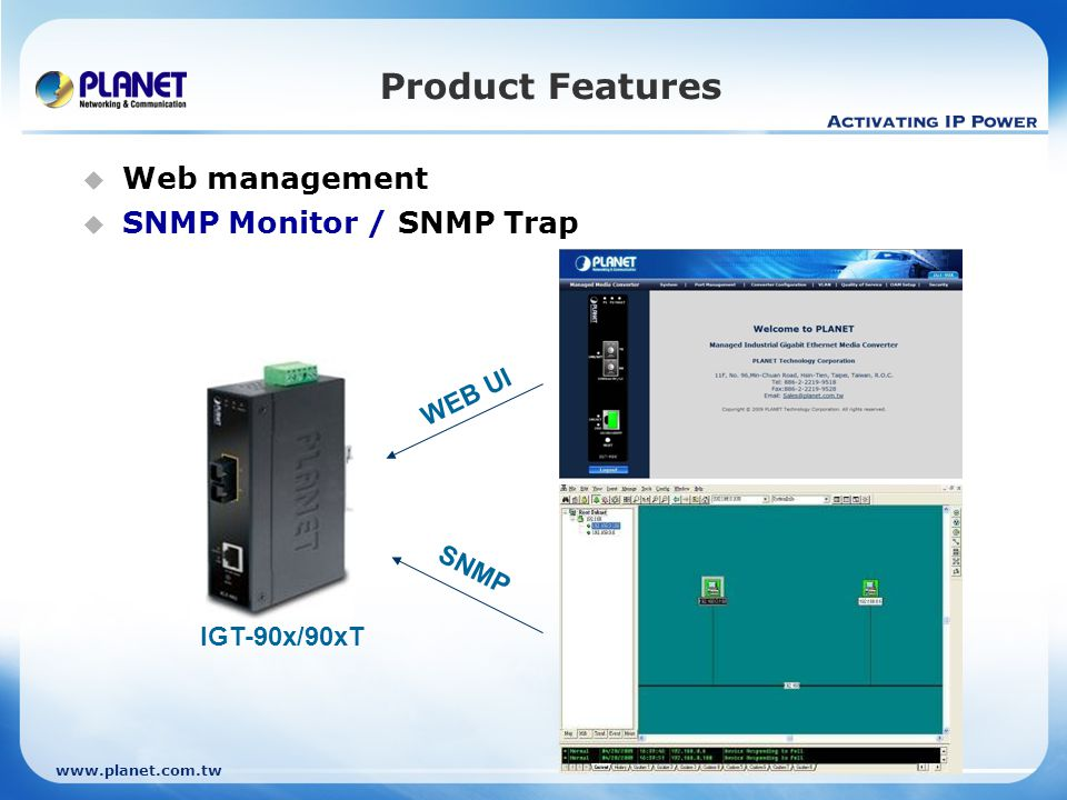 Product Features Web management SNMP Monitor / SNMP Trap WEB UI SNMP