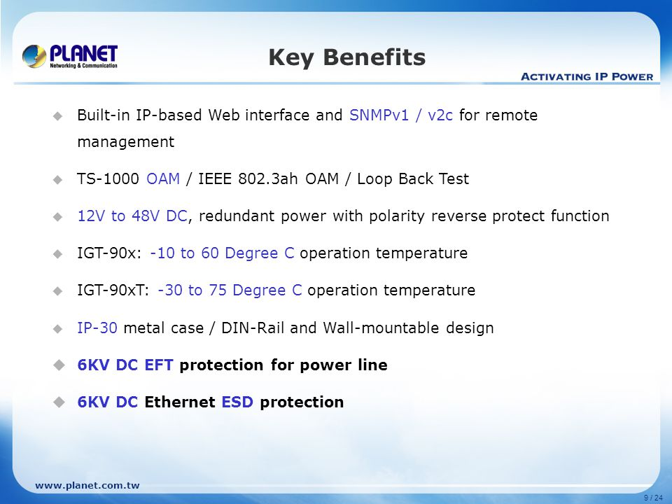 Key Benefits Built-in IP-based Web interface and SNMPv1 / v2c for remote management. TS-1000 OAM / IEEE 802.3ah OAM / Loop Back Test.