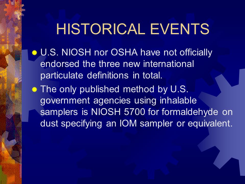 HISTORICAL EVENTS U.S. NIOSH nor OSHA have not officially endorsed the three new international particulate definitions in total.