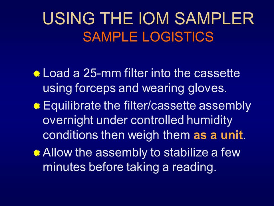 USING THE IOM SAMPLER SAMPLE LOGISTICS