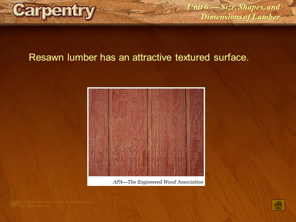 Resawn lumber has an attractive textured surface.