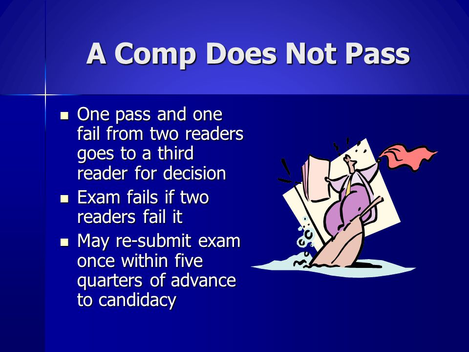 A Comp Does Not Pass One pass and one fail from two readers goes to a third reader for decision. Exam fails if two readers fail it.