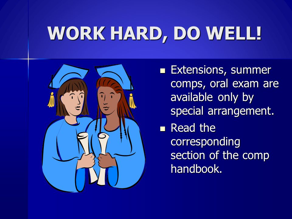 WORK HARD, DO WELL! Extensions, summer comps, oral exam are available only by special arrangement.