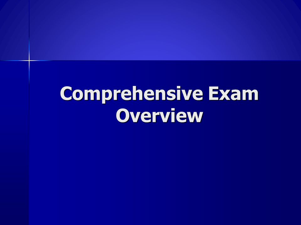 Comprehensive Exam Overview