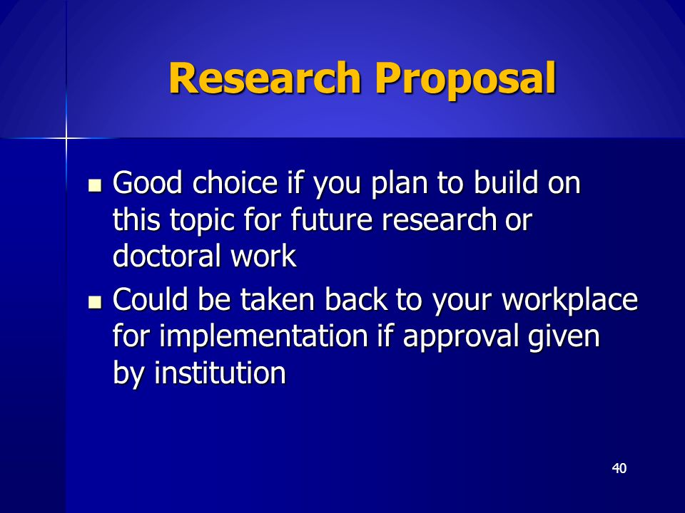 Research Proposal Good choice if you plan to build on this topic for future research or doctoral work.