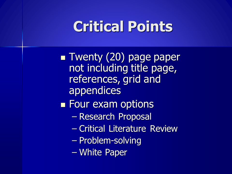 Critical Points Twenty (20) page paper not including title page, references, grid and appendices. Four exam options.