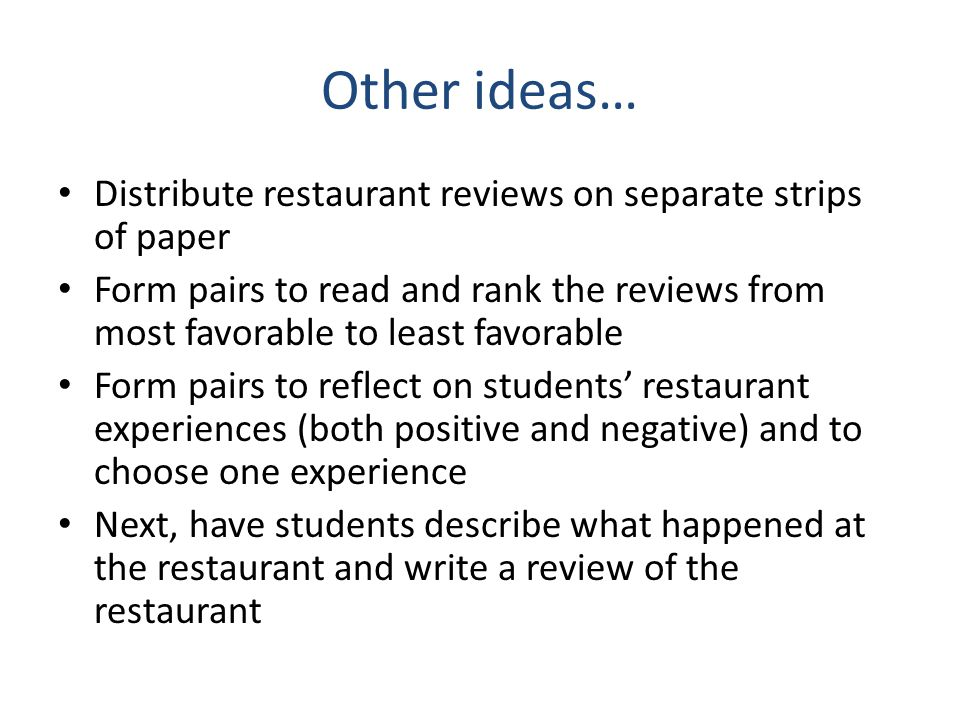 Other ideas… Distribute restaurant reviews on separate strips of paper