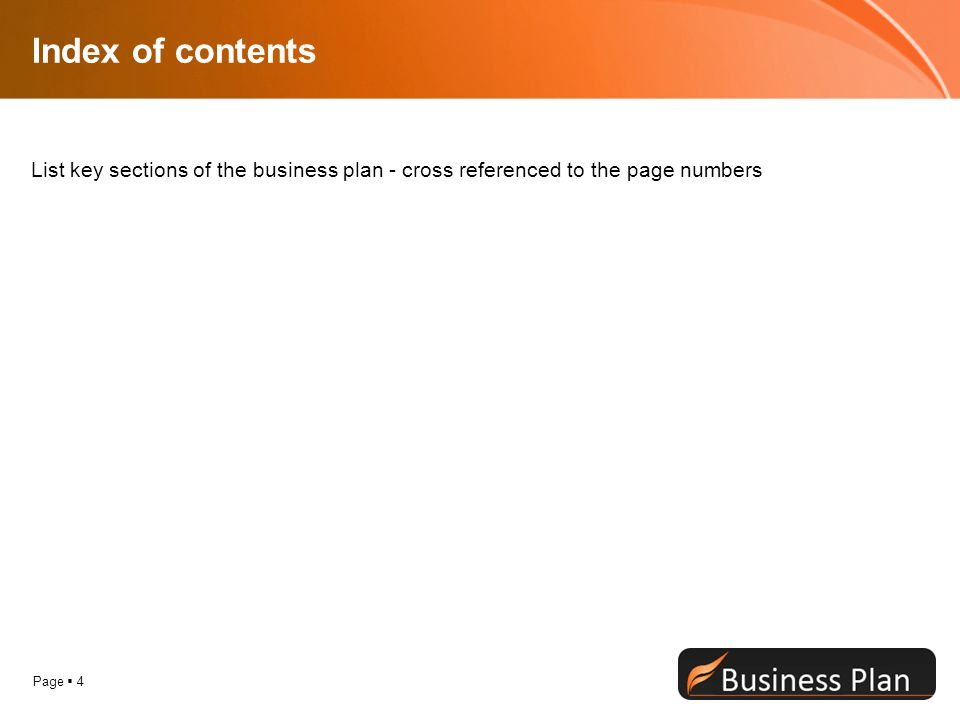 Index of contents List key sections of the business plan - cross referenced to the page numbers