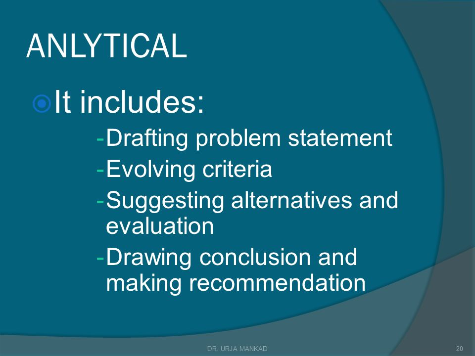 ANLYTICAL It includes: Drafting problem statement Evolving criteria