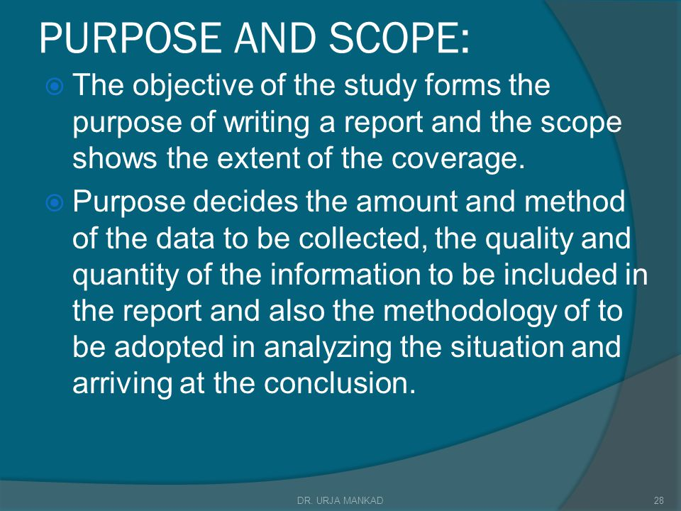 PURPOSE AND SCOPE: The objective of the study forms the purpose of writing a report and the scope shows the extent of the coverage.