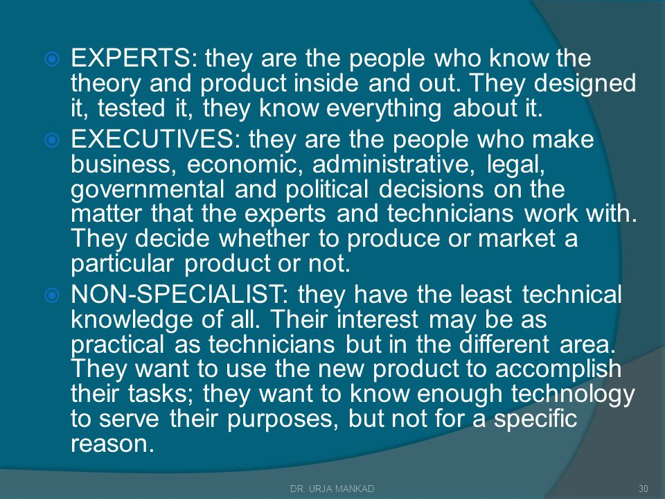 EXPERTS: they are the people who know the theory and product inside and out. They designed it, tested it, they know everything about it.