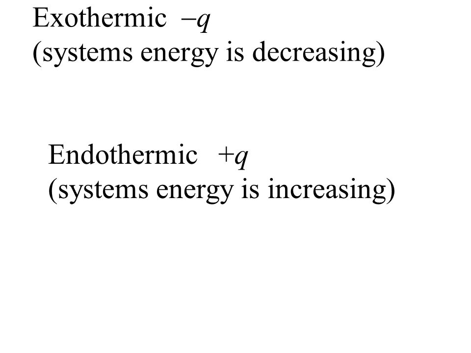 Exothermic q (systems energy is decreasing)