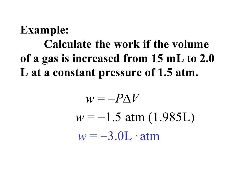 w = PDV w = 1.5 atm (1.985L) w = 3.0L . atm