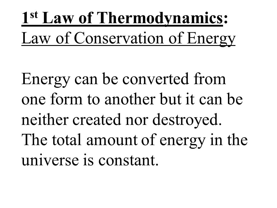 1st Law of Thermodynamics: Law of Conservation of Energy Energy can be converted from one form to another but it can be neither created nor destroyed.
