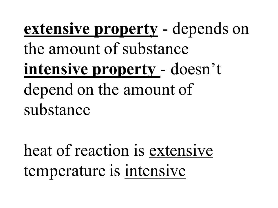 extensive property - depends on the amount of substance intensive property - doesn't depend on the amount of substance heat of reaction is extensive temperature is intensive