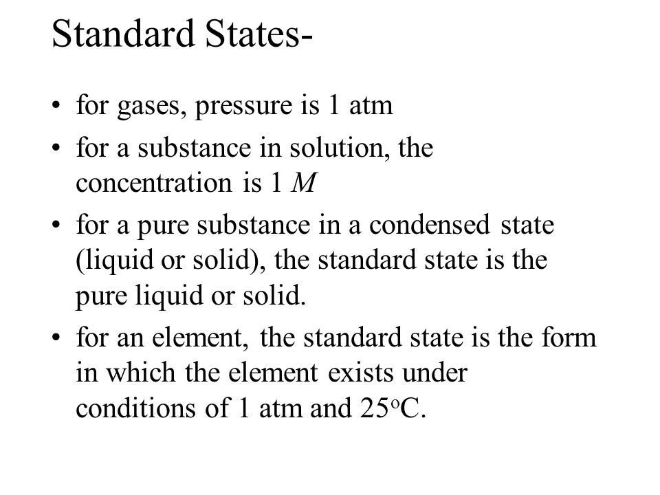 Standard States- for gases, pressure is 1 atm