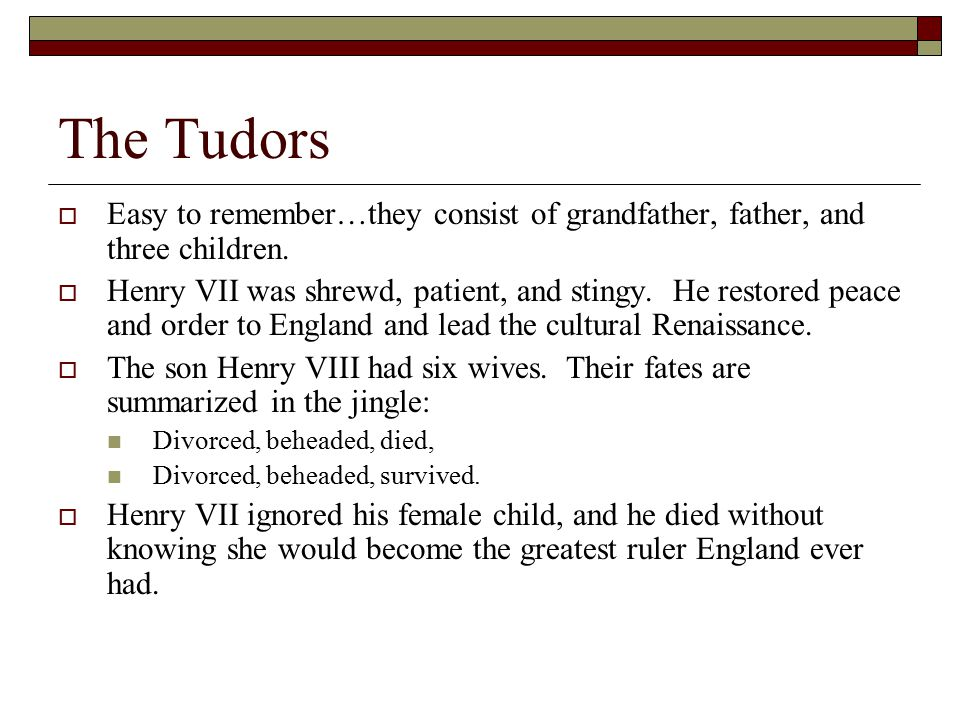 The Tudors Easy to remember…they consist of grandfather, father, and three children.