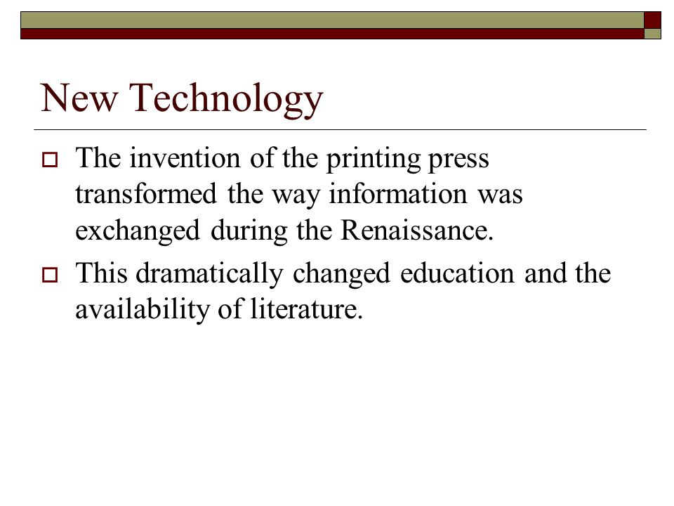 New Technology The invention of the printing press transformed the way information was exchanged during the Renaissance.