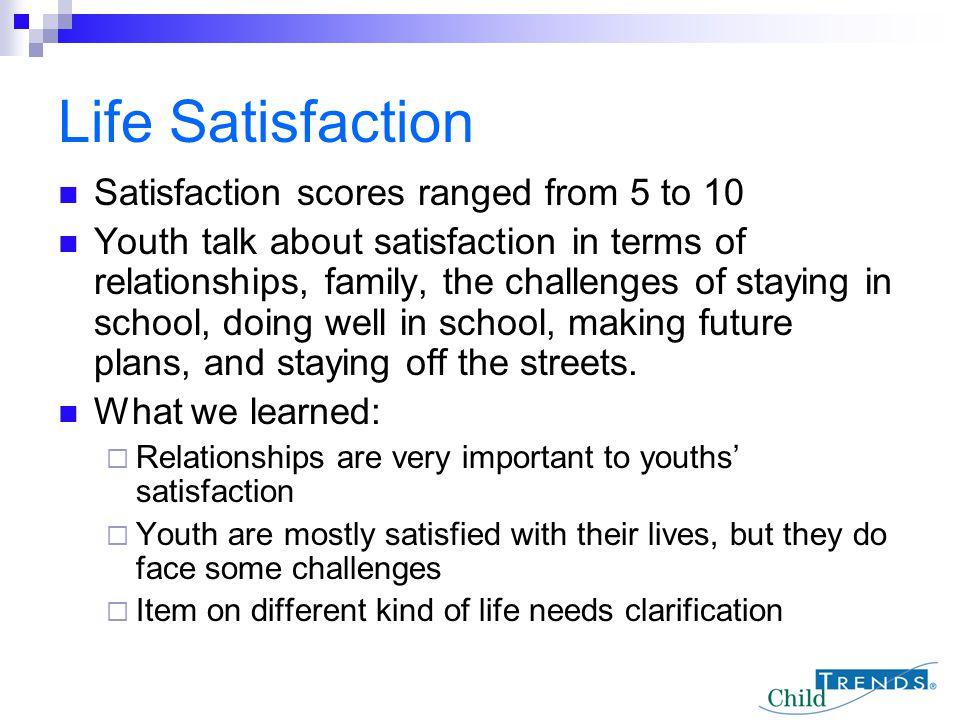 Life Satisfaction Satisfaction scores ranged from 5 to 10