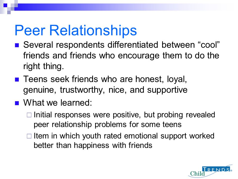 Peer Relationships Several respondents differentiated between cool friends and friends who encourage them to do the right thing.