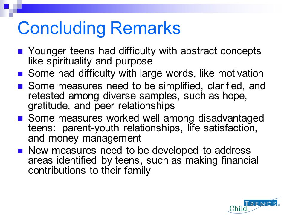 Concluding Remarks Younger teens had difficulty with abstract concepts like spirituality and purpose.