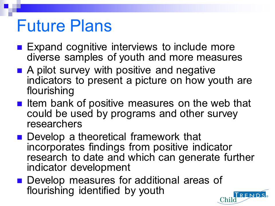 Future Plans Expand cognitive interviews to include more diverse samples of youth and more measures.