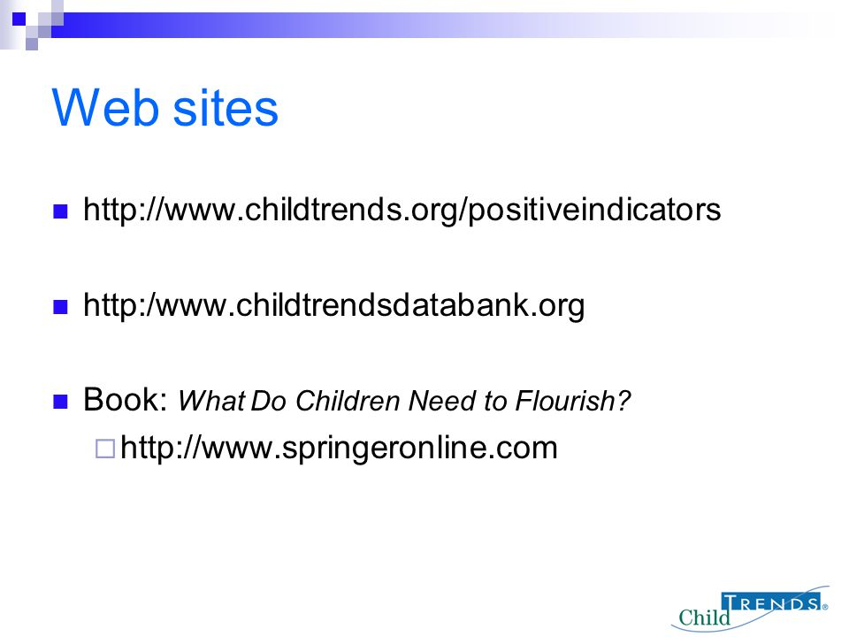 Web sites http://www.childtrends.org/positiveindicators