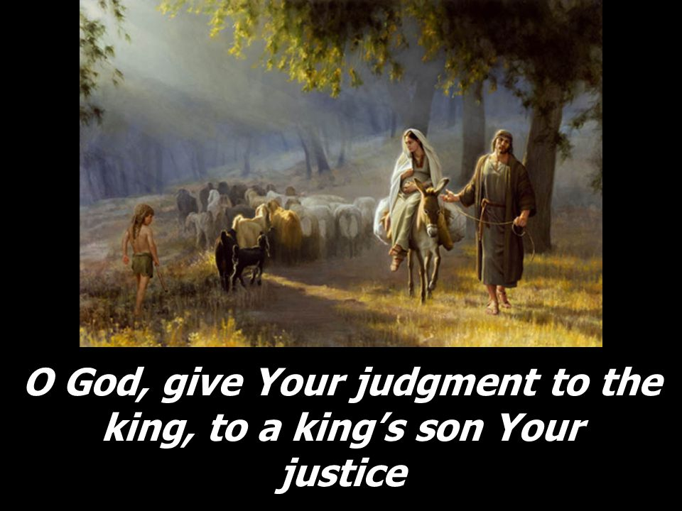 O God, give Your judgment to the king, to a king's son Your justice
